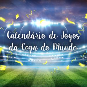 Calendário de Jogos da Copa do Mundo